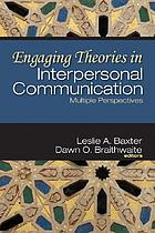 Engaging theories in interpersonal communication : multiple perspectives