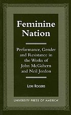 Feminine nation : performance, gender, and resistance in the works of John McGahern and Neil Jordan
