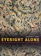 Eyesight alone : Clement Greenberg's modernism and the bureaucratization of the senses
