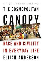 The cosmopolitan canopy : race and civility in everyday life