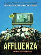 Affluenza : the all consuming epidemic