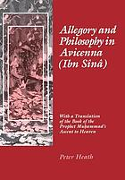 Allegory and philosophy in Avicenna (Ibn Sînâ) : with a translation of the Book of the Prophet Muhammad's ascent to heaven
