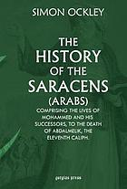 The history of the Saracens; comprising the lives of Mohammed and his successors, to the death of Abdalmelik, the eleventh caliph