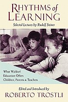 Rhythms of learning : what Waldorf education offers children, parents & teachers