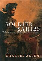 Soldier sahibs : the daring adventurers who tamed India's Northwest Frontier