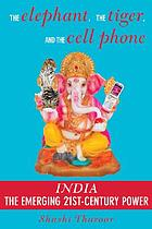 The elephant, the tiger, and the cell phone : reflections on India, the emerging 21st-century power