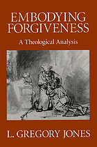 Embodying forgiveness : a theological analysis