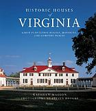 Historic houses of Virginia : great plantation houses, mansions, and country places