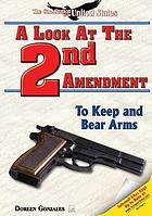 A look at the Second Amendment : to keep and bear arms