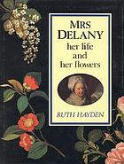 Mrs. Delany, her life and her flowers