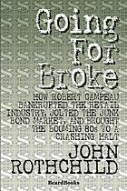 Going for broke : how Robert Campeau bankrupted the retail industry, jolted the junk bond market, and brought the booming eighties to a crashing halt