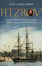 FitzRoy : the remarkable story of Darwin's captain and the invention of the weather forecast