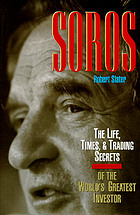 Soros : the life, times & trading secrets of the world's greatest investor