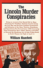 The Lincoln murder conspiracies : being an account of the hatred felt by many Americans for President Abraham Lincoln during the Civil War and the first complete examination and refutation of the many theories, hypotheses, and speculations put forward since 1865 concerning those presumed to have aided, abetted, controlled, or directed the murderous act of John Wilkes Booth in Ford's Theater the night of April 14