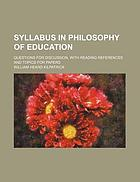 Syllabus in the philosophy of education; questions for discussion, with reading references and topics for papers