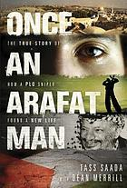 Once an Arafat man : the true story of how a PLO sniper found a new life