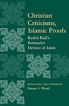 Christian criticisms, Islamic proofs : Rashīd Riḍā's modernist defense of Islam