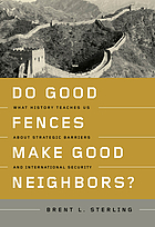 Do good fences make good neighbors? what history teaches us about strategic barriers and international security