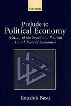 Prelude to political economy : a study of the social and political foundations of economics