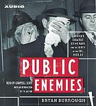 Public enemies [America's greatest crime wave and the birth of the FBI, 1933-34]