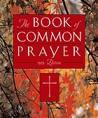 The book of common prayer and Administration of the Sacraments and Other Rites and Ceremonies of the Church ; together with The Psalter or Psalms of David ; according to the use of The Episcopal Church