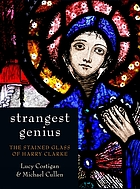 Strangest genius : the stained glass of Harry Clarke