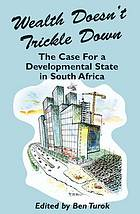 Wealth doesn't trickle down : the case for a developmental state in South Africa