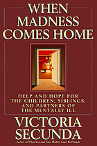 When madness comes home : help and hope for the children, siblings, and partners of the mentally ill