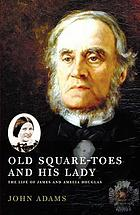 Old Square-Toes and his lady : the life of James and Amelia Douglas