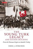 The young Turk legacy and nation building : from the Ottoman Empire to Atatürk's Turkey