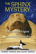 The Sphinx mystery : the forgotten origins of the sanctuary of Anubis