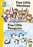 Five little monkeys ; and Five little penguins