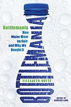 Bottlemania : how water went on sale and why we bought it