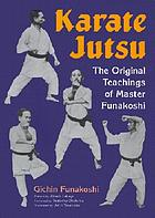 Karate Jutsu : the original teachings of Gichin Funakoshi