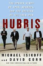 Hubris : the inside story of spin, scandal, and the selling of the Iraq War