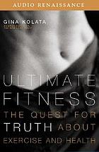 Ultimate fitness [the quest for truth about exercise and health]