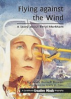 Flying against the wind : a story about Beryl Markham