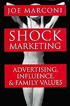 Shock marketing : advertising, influence and family values