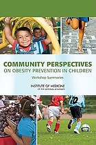 Community perspectives on obesity prevention in children : workshop summaries
