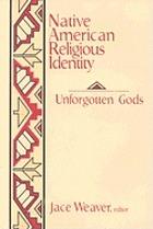 Native American religious identity : unforgotten gods
