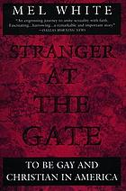 Stranger at the gate : to be gay and Christian in America