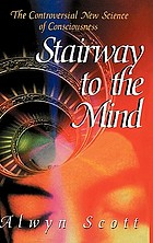 Stairway to the mind : the controversial new science of consciousness