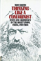 Thinking like a Communist : state and legitimacy in the Soviet Union, China, and Cuba