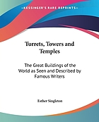 Turrets, towers, and temples; the great buildings of the world, as seen and described by famous writers