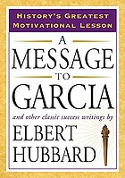 A message to Garcia : and other classic success writings