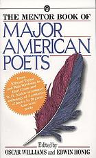 The mentor book of major American poets, from Edward Taylor and Walt Whitman to Hart Crane and W.H. Auden