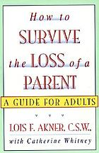 How to survive the loss of a parent : a guide for adults