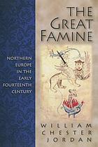 The great famine : northern Europe in the early fourteenth century