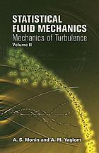 Statistical fluid mechanics : mechanics of turbulence