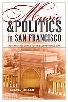 Music and Politics in San Francisco From the 1906 Quake to the Second World War